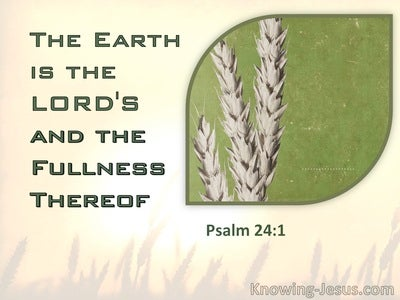 Psalm 24:1 The Earth Is The Lord's And The Fullness Thereof (green)